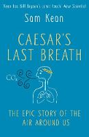 Kean, Sam - Caesar's Last Breath - the Epic Story of the Air we Breathe - 9780857525130 - V9780857525130