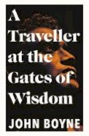 Boyne, John - A Traveller at the Gates of Wisdom - 9780857526205 - V9780857526205