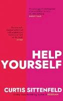 Sittenfeld, Curtis - Help Yourself: Three scalding stories from the bestselling author of AMERICAN WIFE - 9780857527479 - 9780857527479