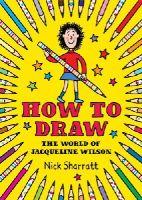 Sharratt, Nick - How to Draw: The World of Jacqueline Wilson - 9780857534729 - KRD0000022