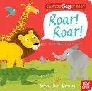 Braun, Sebastien - Can You Say it Too? Roar! Roar! - 9780857631701 - V9780857631701