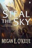 O'Keefe, Megan E. - Steal the Sky - 9780857664891 - V9780857664891