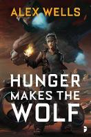 Alex Wells - Hunger Makes the Wolf - 9780857666437 - V9780857666437