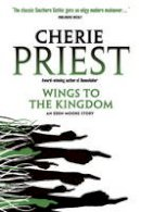 Priest, Cherie - Wings to the Kingdom - 9780857687739 - V9780857687739