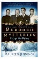 Maureen Jennings - Except the Dying - 9780857689870 - V9780857689870