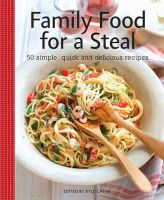Kyle Cathie - Family Food for a Steal: 50 simple, quick and delicious recipes (Kyle Cathie Cookery) (Vincent Square) - 9780857830494 - KRF0028011