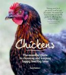 Baldwin, Suzie - Chickens: The Essential Guide to Choosing and Keeping Happy, Healthy Hens - 9780857830692 - V9780857830692