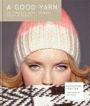 Poulton, Katherine - A Good Yarn: 30 Timeless Hats, Scarves, Socks & Gloves - 9780857832245 - 9780857832245