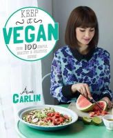 Carlin, Aine, Carlin, Aine - Keep it Vegan: 100 Simple, Healthy & Delicious Dishes - 9780857832528 - 9780857832528