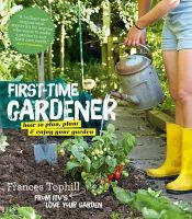 Tophill, Frances - The First-Time Gardener: How to Plan, Plant & Enjoy Your Garden - 9780857832542 - V9780857832542