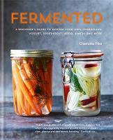 Pike, Charlotte - Fermented: A Beginner's Guide to Making Your Own Sourdough, Yogurt, Sauerkraut, Kefir, Kimchi and More - 9780857832863 - V9780857832863