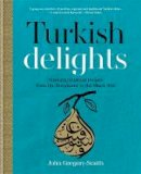 John Gregory-Smith - Turkish Delights: Stunning Regional Recipes from the Bosphorus to the Black Sea - 9780857832986 - KTG0017774