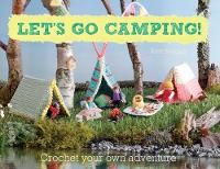 Bruning, Kate - Let's Go Camping!: Crochet Your Own Adventure - 9780857833198 - V9780857833198