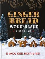 Sinclair, Mima - Gingerbread Wonderland: 30 Magical Houses, Biscuits and Bakes - 9780857833204 - V9780857833204