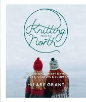 Grant, Hilary - Knitting from the North: 30 Contemporary Hats, Gloves, Scarves & Jumpers - 9780857833297 - V9780857833297