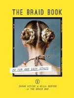 Hiscox, Sarah, Burton, Willa - The Braid Book: 20 Fun and Easy Styles - 9780857833303 - V9780857833303
