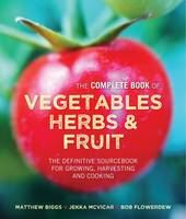 Biggs, Matthew, McVicar, Jekka, Flowerdew, Bob - The Complete Book of Vegetables, Herbs & Fruit: The Definitive Sourcebook for Growing, Harvesting and Cooking - 9780857833488 - V9780857833488