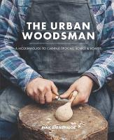 Max Bainbridge - The Urban Woodsman: A Modern Guide to Carving Spoons, Bowls and Boards - 9780857833778 - V9780857833778