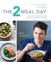 Max Lowery - The 2 Meal Day: Burn Fat and Boost Energy Through Intermittent Fasting - 9780857834294 - V9780857834294