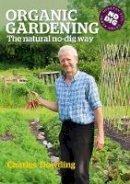 Charles Dowding - Organic Gardening: The Natural No-dig Way - 9780857840899 - V9780857840899
