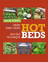 First, Jack - Hot Beds: How to Grow Early Crops Using an Age-Old Technique - 9780857841063 - V9780857841063