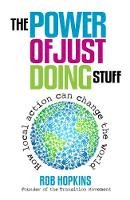 Hopkins, Rob - The Power of Just Doing Stuff: How Local Action Can Change the World - 9780857841179 - V9780857841179