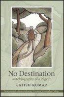 Kumar, Satish - No Destination: Autobiography of a Pilgrim - 9780857842619 - V9780857842619