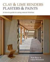 Weismann, Adam, Bryce, Katy - Clay and Lime Renders, Plasters and Paints: A How-to Guide to Using Natural Finishes (Sustainable Building) - 9780857842695 - V9780857842695