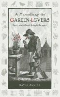 Squire, David, Squire, David R. - A Miscellany for Garden-Lovers: Facts and Folklore Through the Ages (Wise Words) - 9780857842749 - V9780857842749