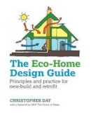 Day, Christopher - The Eco-Home Design Guide: Principles and Practice for New-Build and Retrofit (Sustainable Building) - 9780857843043 - V9780857843043