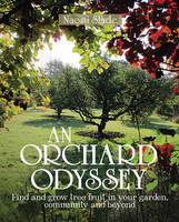Slade, Naomi - An Orchard Odyssey: Finding and Growing Tree Fruit in Your Garden, Community and Beyond - 9780857843265 - V9780857843265