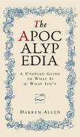 Allen, Darren - Apocalypedia: A Utopian Guide to What Is and What Isn't - 9780857844057 - V9780857844057
