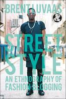 Luvaas, Brent - Street Style: An Ethnography of Fashion Blogging (Dress, Body, Culture) - 9780857855756 - V9780857855756