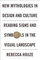 Houze, Rebecca - New Mythologies in Design and Culture: Reading Signs and Symbols in the Visual Landscape - 9780857857620 - V9780857857620