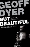 Dyer, Geoff - But Beautiful - 9780857864024 - V9780857864024