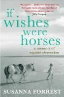 Susanna Forrest - If Wishes Were Horses - 9780857891297 - V9780857891297