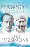 Fitzsimons, Peter - Mawson and the Ice Men of the Heroic Age: Scott, Shackleton and Amundsen - 9780857987204 - V9780857987204