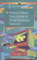 Campbell, T.; Edney, A. - How to Setup Your Home or Small Business Network - 9780859345675 - V9780859345675