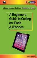 Gatenby, Jim - A Beginner's Guide to Coding on iPads and iPhones - 9780859347563 - V9780859347563