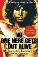 Hopkins, Jerry - No One Here Gets Out Alive: The Biography of Jim Morrison. Jerry Hopkins, Daniel Sugerman - 9780859654883 - V9780859654883