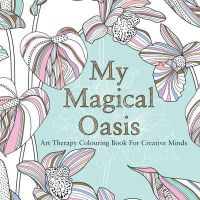 de la Fontaine, Eglantine - MY MAGICAL OASIS: Art Therapy Coloring Book for Creative Minds - 9780859655354 - V9780859655354