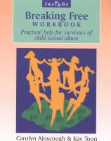 Ainscough, Carolyn - Breaking Free Workbook: Practical help for survivors of child sexual abuse: Help for Survivors of Child Sex Abuse (Insight) - 9780859698047 - V9780859698047