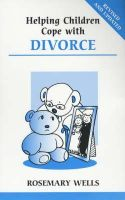 Rosemary Wells - Helping Children Cope With Divorce (Overcoming Common Problems) - 9780859699013 - KDK0002476