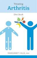 Hills, Margaret - Treating Arthritis Diet Book - 9780859699976 - V9780859699976