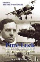Bramson, Alan E. - Pure Luck: The Authorised Biography of Sir Thomas Sopwith (Soft Cover) - 9780859791069 - 9780859791069