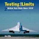 Ellis, Ken - Testing to the Limits 2: British Test Pilots Since 1910 - 9780859791854 - V9780859791854