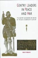 Wolffe, Mary - Gentry Leaders In Peace And War: The Gentry Governors of Devon in the Early Seventeenth Century (South-West Studies) - 9780859895132 - V9780859895132