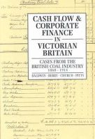 Trevor Baldwin - Cash Flow and Corporate Finance in Victorian Britain: Cases from the British Coal Industry 1860-1914 - 9780859896511 - KTK0093609