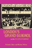 Hand, Richard J., Wilson, Michael W. - London's Grand Guignol and the Theatre of Horror (University of Exeter Press - Exeter Performance Studies) - 9780859897921 - V9780859897921