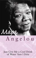 Angelou, Dr Maya - Just Give Me a Cool Drink of Water 'Fore I Diiie - 9780860682646 - KAK0010887